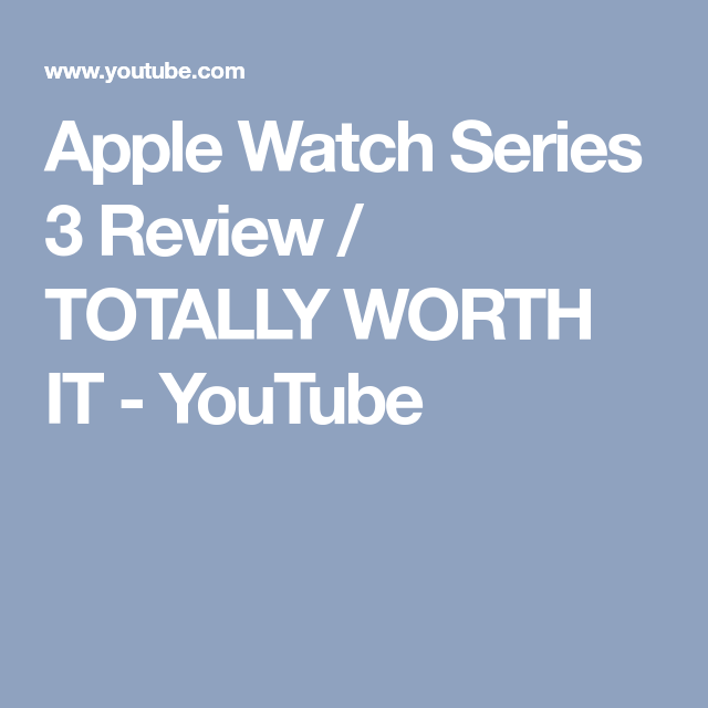 Apple Watch Series 3 Review / TOTALLY WORTH IT YouTube