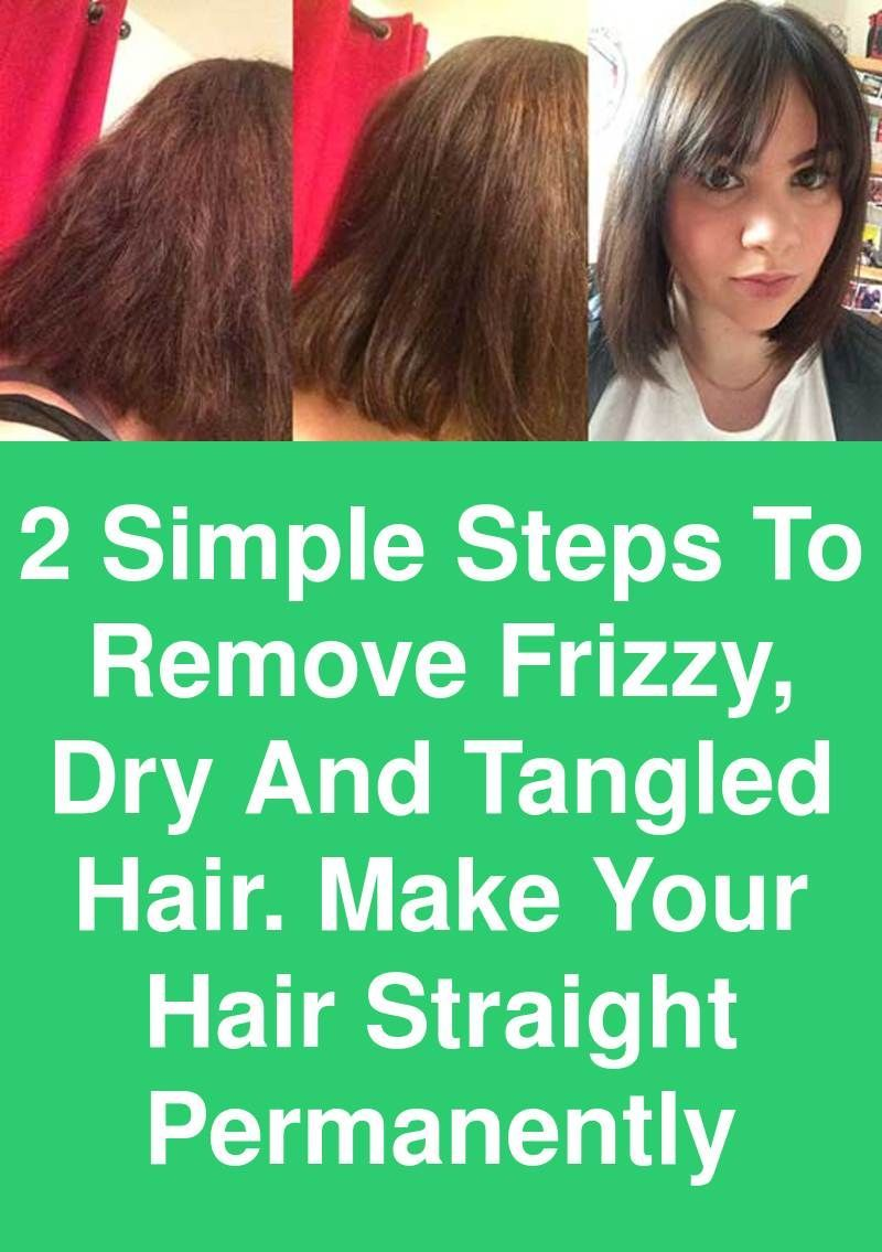 2 Simple Steps To Remove Frizzy Dry And Tangled Hair Make Your Hair Straight Permanently Are Suffering Straight Hairstyles Frizzy Hair Remedies Tangled Hair