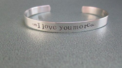 Solid Sterling Silver I Love You More Bracelet This Is One Of The Most Por Sayings Hand Stamped In