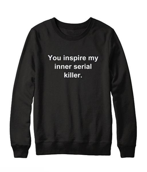You Inspire My Inner Serial Killer Printed Hoodie
