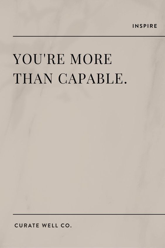 You're more than capable.