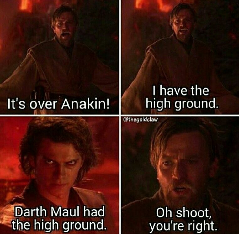 But Obi Wan Is Darth Maul In This Situation Meaning That Obi Wan Is More Skilled At The High Ground Than Maul E Star Wars Jokes Star Wars Humor Star Wars Memes