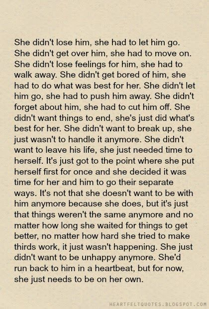 She didn't lose him, she had to let him go. She didn't forget about him, she had to cut him off. She didn't want to break up, she just couldn't handle it anymore. She just did what's best for her and put herself first for once. She just didn't want to be happy anymore. For now, she needs to be on her own.
