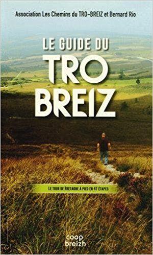 Le guide du Tro-Breiz. Le tour de Bretagne à pied en 47 étapes - Bernard Rio,Yvon Autret