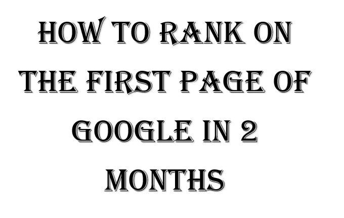If you want to know How To Rank On The First Page of Google in 2 Months, then this article will help you in improving your website.