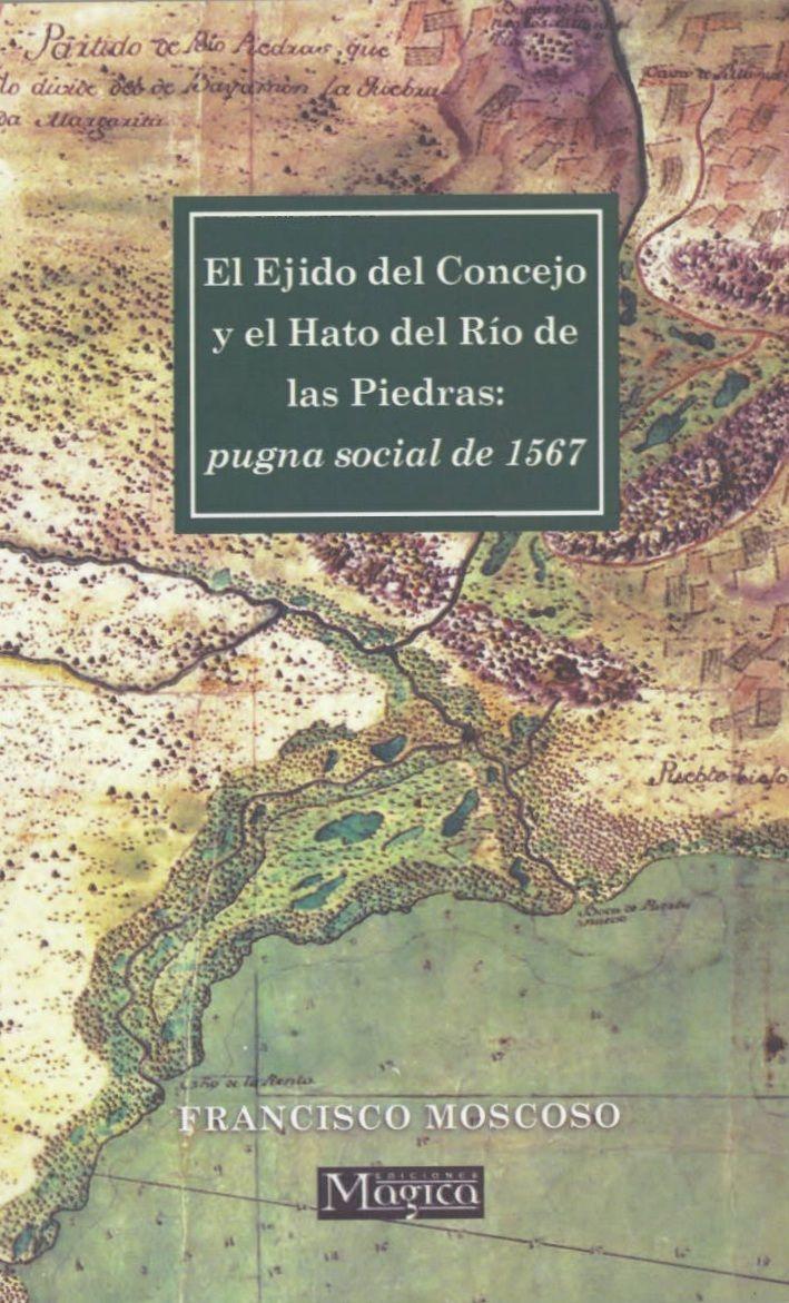 El Ejido del Concejo y el Hato del Río de las Piedras: pugna social de 1567, 2012 http://absysnetweb.bbtk.ull.es/cgi-bin/abnetopac01?TITN=520796
