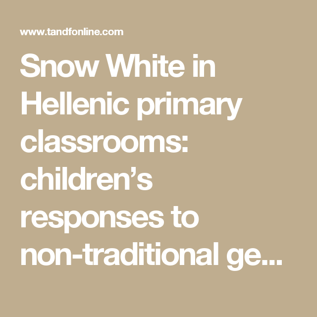 Snow White in Hellenic primary classrooms: children's responses to non-traditional gender discourses: Gender and Education: Vol 0, No 0
