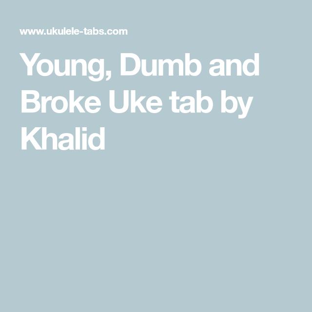 Young Dumb And Broke Uke Tab By Khalid Ukulele And Guitar
