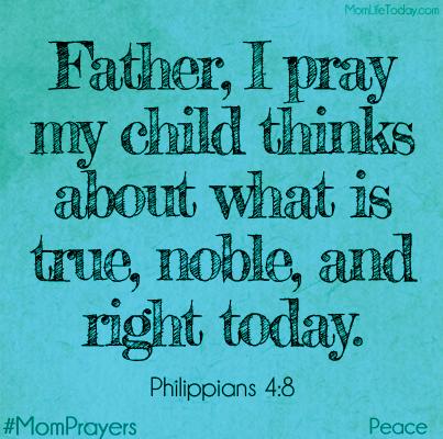 Philippians 4:8 | Mom Prayers | Mom prayers, Prayer for my