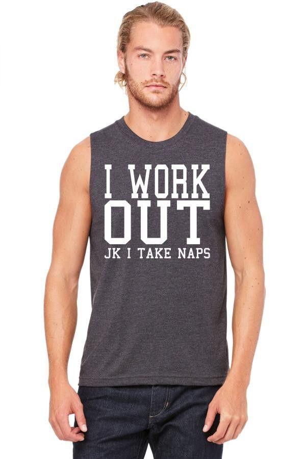 i work out jk i take naps w Muscle Tank