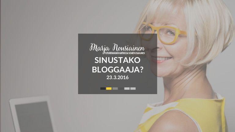 Sinustako bloggaaja - blogi-ilta Järvenpään opistossa 23.3.2016. Millainen on hyvä blogi, miten aloitan, mille alustalle perustan, mistä aiheesta, mistä yleisö…