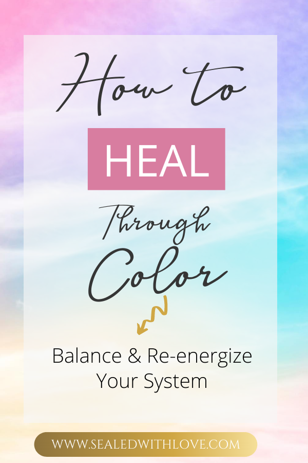 How to Heal Yourself Through Color | Sealed With L