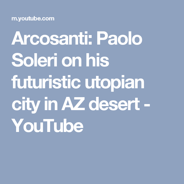 Arcosanti: Paolo Soleri on his futuristic utopian city in AZ desert - YouTube