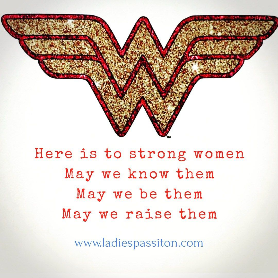 Quotes For Women Wonder Woman Here Is To Strong Women May We Raise Them Ladies Pass It On Blog Wonder Woman Quotes Woman Quotes Wonder Woman Party