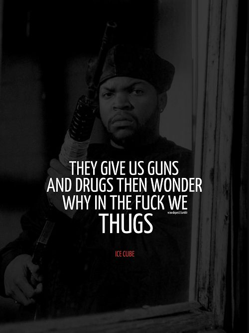 Icecube Whywethuugs Rapper Quotes Gangsta Quotes Gangster Quotes