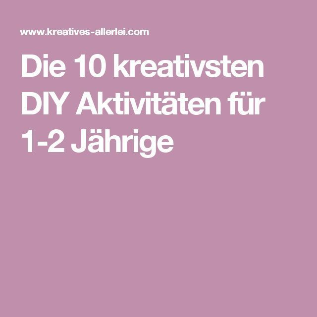 die 10 kreativsten diy aktivit ten f r 1 2 j hrige baby pinterest kinder 2 j hrige und. Black Bedroom Furniture Sets. Home Design Ideas