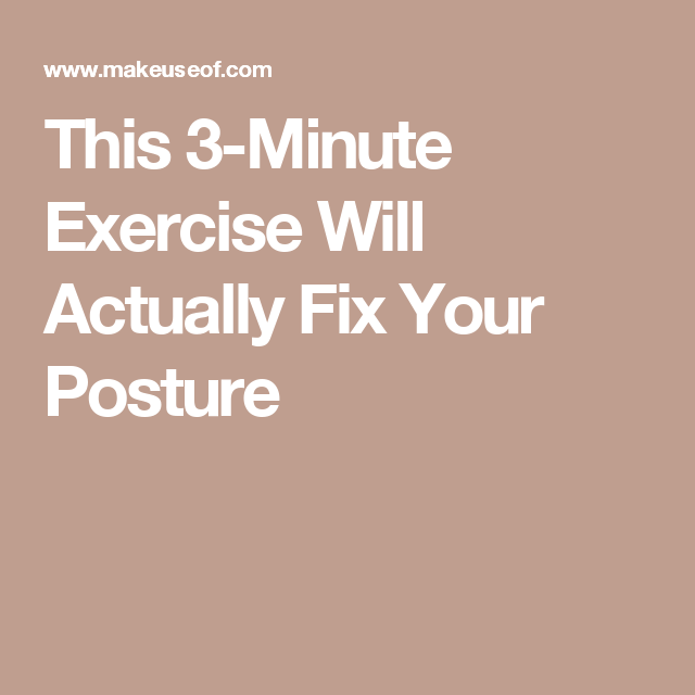 This 3-Minute Exercise Will Actually Fix Your Posture                                                                                                                                                                                 More