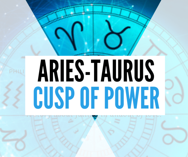 ARIES-TAURUS CUSP – CUSP OF POWER (APRIL 16 – APRIL 22