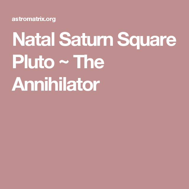Natal Saturn Square Pluto ~ The Annihilator | Meta/Spirit/Healing