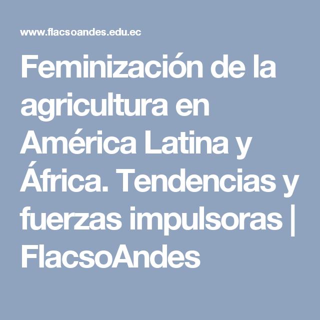 Feminización de la agricultura en América Latina y África. Tendencias y fuerzas impulsoras | FlacsoAndes