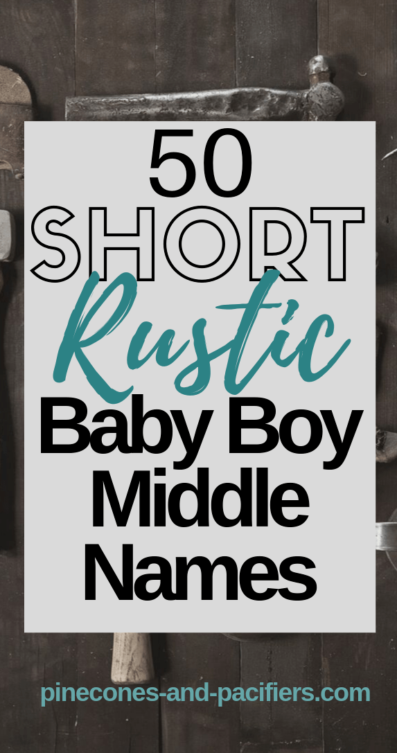 50 Short Rustic Baby Boy Middle Names - Pinecones & Pacifiers