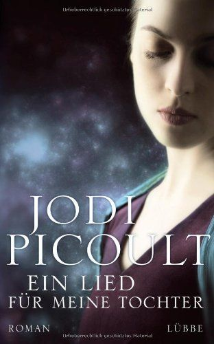 Ein Lied für meine Tochter: Roman von Jodi Picoult und weiteren, http://www.amazon.de/dp/3431038573/ref=cm_sw_r_pi_dp_qtFltb1X1K5EV