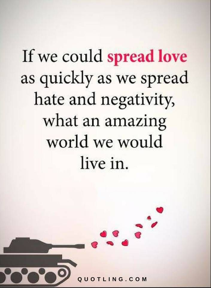 Spread Love Quotes Love Quotes If we could spread love as quickly as we spread hate  Spread Love Quotes