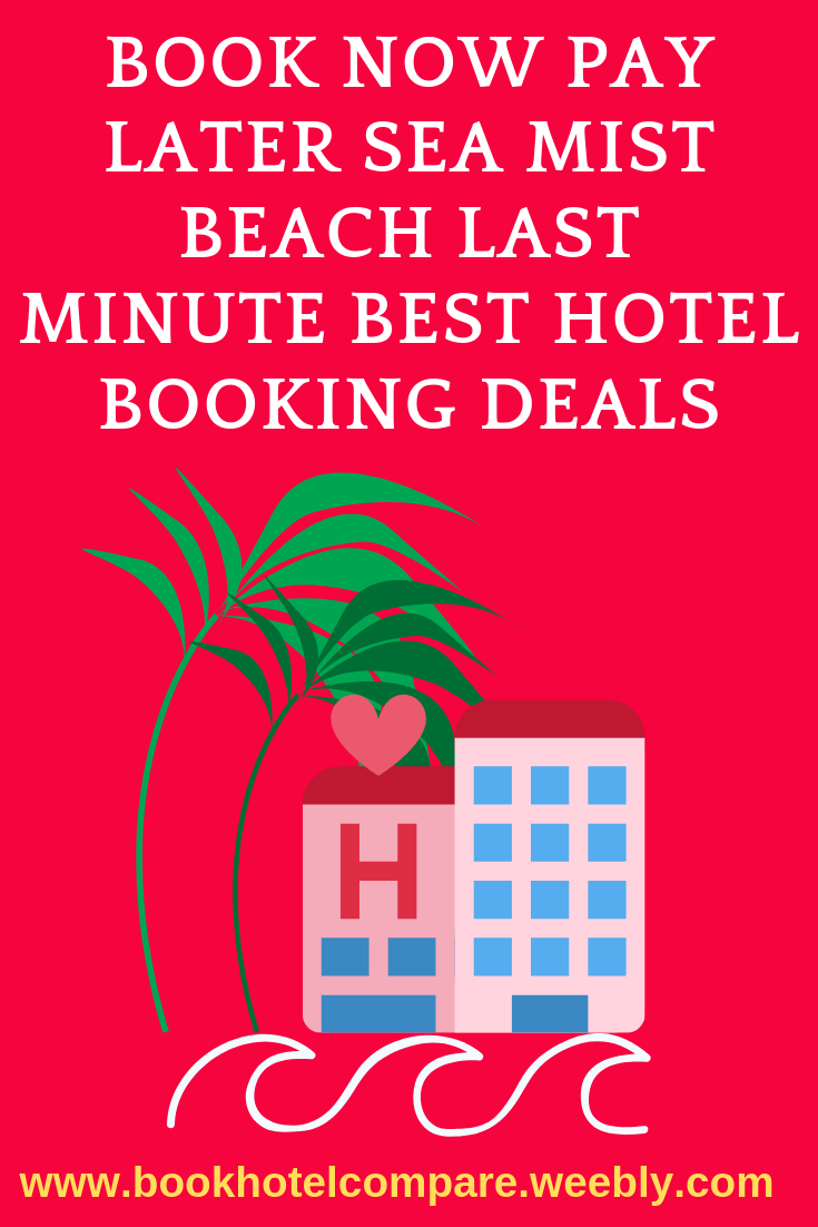 Book Now Pay Later Sea Mist Beach Last Minute Best Hotel Booking Deals Hotel Price Online Travel Agent Mists