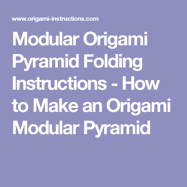 Find Out How To Fold An Origami Modular Pyramid With A Triangle Base Here This Is Also Equilateral