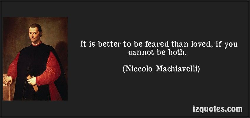 it is better to be feared than loved if you cannot be both  niccolo machiavelli quotes hatred is gained as much by good works as by evil