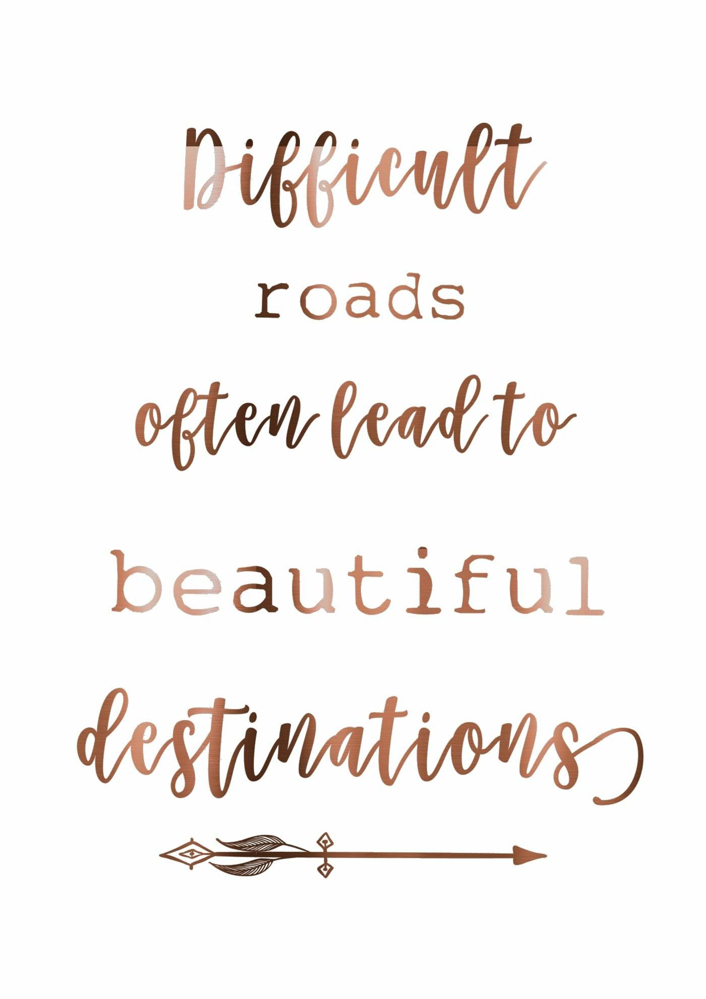 Difficult Roads Often Lead To Beautiful Destinations Quotes To
