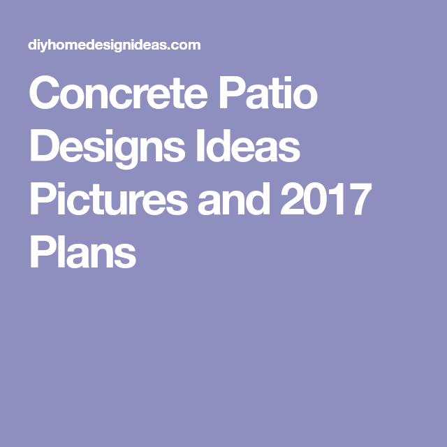 Diy Home Design Ideas Com: Concrete Patio Designs Ideas Pictures And 2017 Plans (With