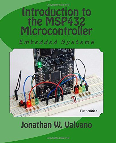 Embedded Systems Introduction To The Msp432 Microcontrol Https Www Amazon Com Dp 1512185671 Ref Cm Sw R Pi Dp X R Microcontrollers Introduction Embedding