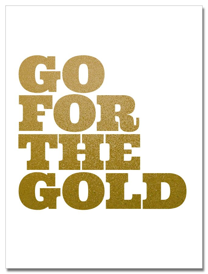 """Go For The Gold 18"""" x 24"""" gold screenprint"""