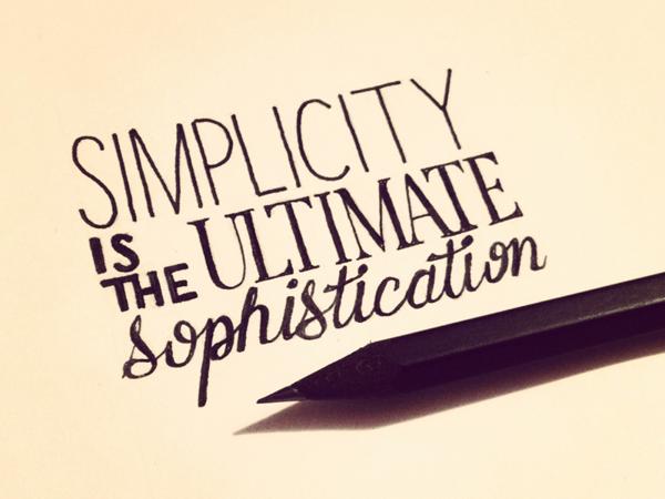 """""""Simplicidade é o último grau da sofisticação."""""""