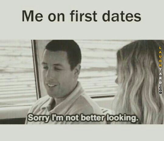 Me on first dates   Funny dating memes, First date funny