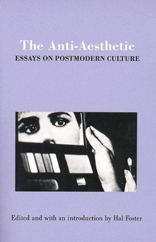 The Anti Aesthetic Essay On Postmodern Culture By Hal F Postmodernism Philosophy Books Media Topic 123