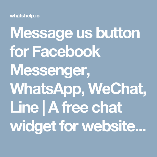 Message Us Button For Facebook Messenger Whatsapp Wechat Line A Free Chat Widget For Website By Whatshelp Io Buttons For Website Widget Free Chat