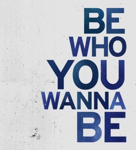 ..Be who you wanna be