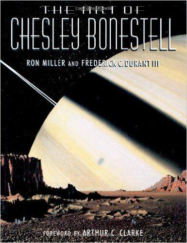 The Art of Chesley Bonestell: Ron Miller, Frederick C. Durant III, Arthur C. Clarke, Melvin H. Schuetz: 9781855858848: Amazon.com: Books