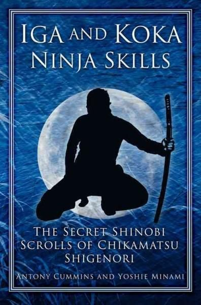 Iga and koka ninja skills the secret shinobi scrolls of chikamatsu iga and koka ninja skills the secret shinobi scrolls of chikamatsu shigenori paperback overstock shopping the best deals on martial arts fandeluxe Choice Image