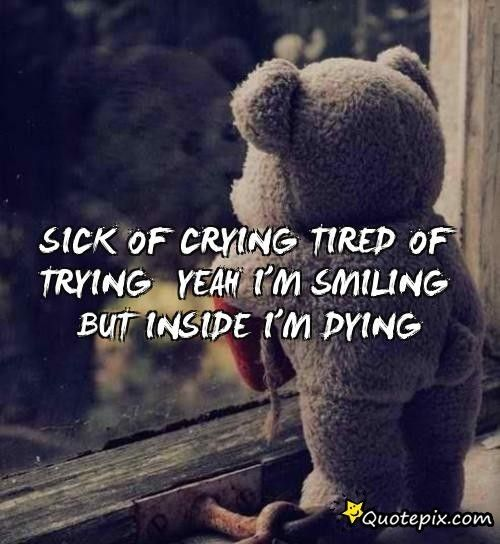 Sick Of Cryingtired Of Trying Yeah I M Smiling Sometimes I Wonder Inspirational Quotes Pictures Be Yourself Quotes