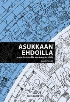 Asukkaan ehdoilla : moninaisuutta asumamuotoihin, Olli Lehtovuori 2015.