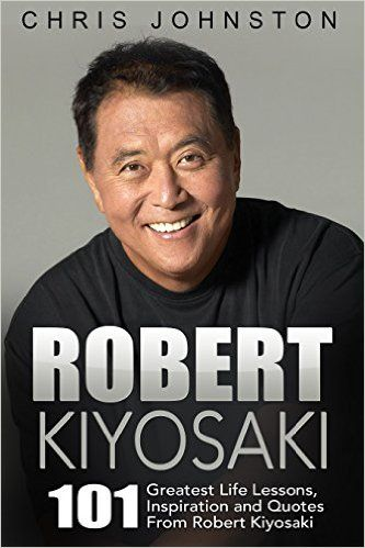 Amazon.com: Robert Kiyosaki: 101 Greatest Life Lessons, Inspiration and Quotes From Robert Kiyosaki (Second Chance, Cashflow Quadrant, Rich Dad Poor Dad) eBook: Chris Johnston: Kindle Store