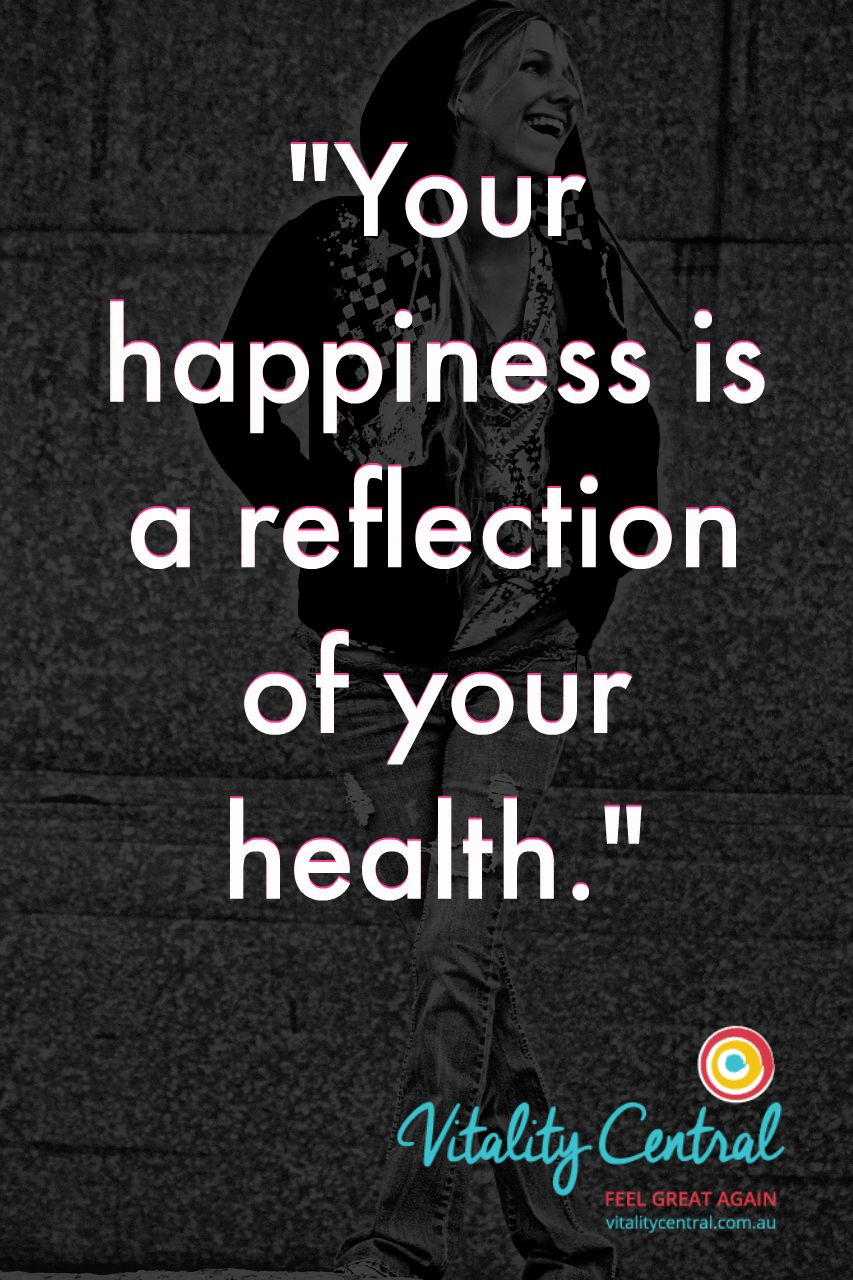 Your Happiness Is A Reflection Of Your Health Healthy Happiness Quote Motivation Inspi Happy Quotes Health Quotes Inspirational Funny Inspirational Quotes