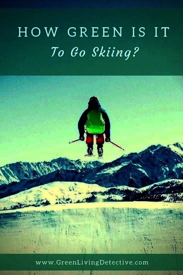 Green Living Detective  Detox  Prosper  Natural Toxin Free Living  How Green Is It To Go Skiing  Green Living Detective Is it possible this beautiful sport could disappe...
