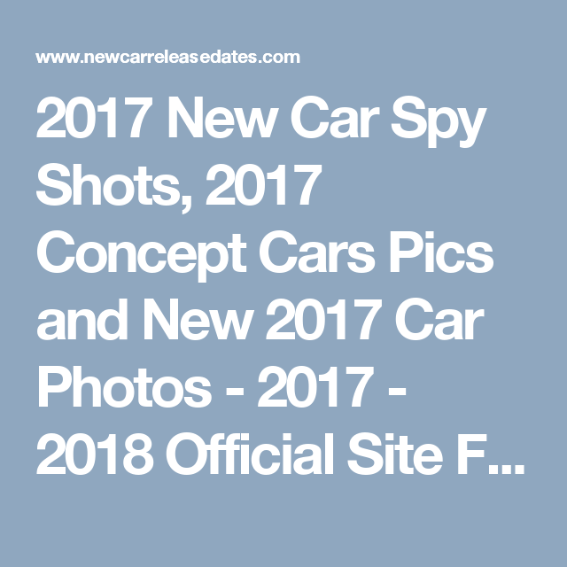list of new car releases2017 New Car Spy Shots 2017 Concept Cars Pics and New 2017 Car
