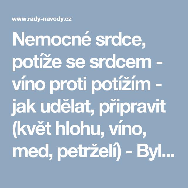 Nemocné srdce, potíže se srdcem - víno proti potížím - jak udělat, připravit (květ hlohu, víno, med, petrželí) - Byliny, čaje, nápoje, odvary, tinktury - Zdraví, babské rady, byliny - Rady a návody