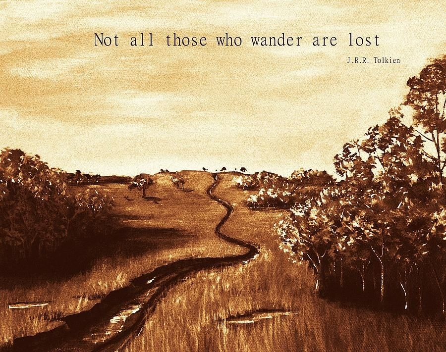 Not All Those Who Wander Are Lost Quote Meaning Just Some Quotes I Picked Here And There That Have Some Deep Meaning To Them Note Not All Quotes Are From Books Some We Great Quotes Tolkien Beautiful Words
