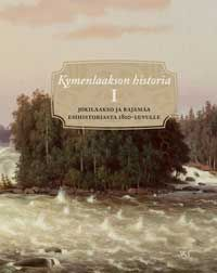 Yrjö Kaukiainen (toim.): Kymenlaakson historia I. Jokilaakso ja rajamaa esihistoriasta 1810-luvulle (2012)